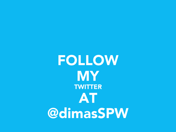 FOLLOW MY TWITTER AT @dimasSPW