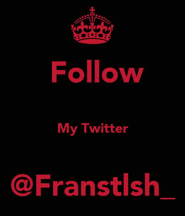 Follow  My Twitter  @Franstlsh_