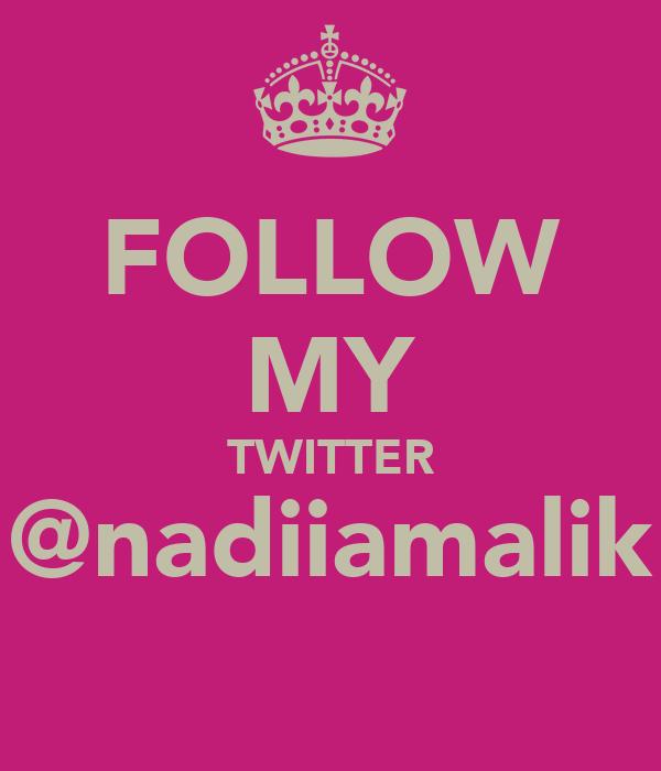FOLLOW MY TWITTER @nadiiamalik