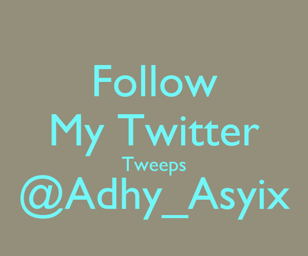 Follow My Twitter Tweeps @Adhy_Asyix