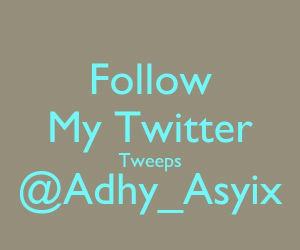 Follow My Twitter Tweeps @Adhy_Asyix