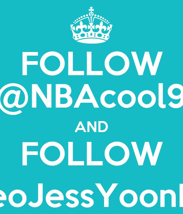 FOLLOW @NBAcool9 AND FOLLOW @SeoJessYoonFany