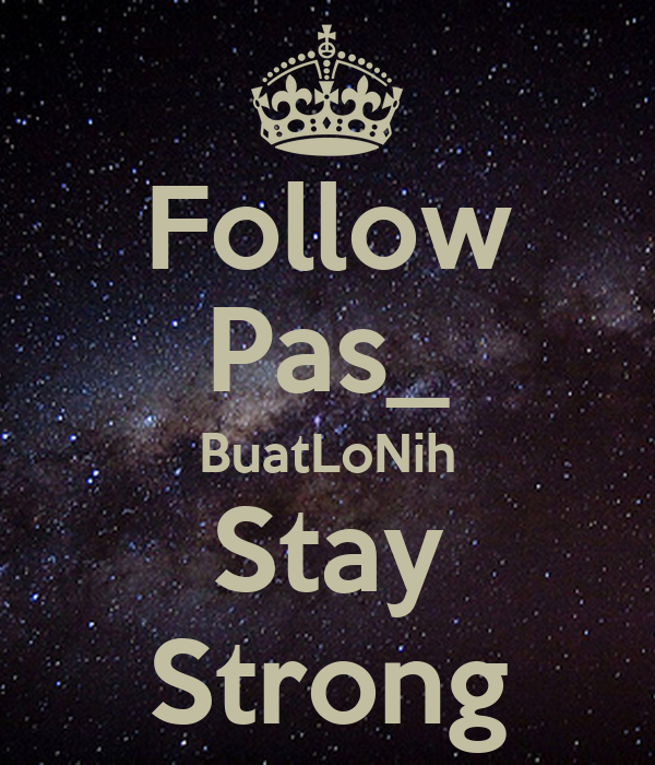 Follow Pas_ BuatLoNih Stay Strong