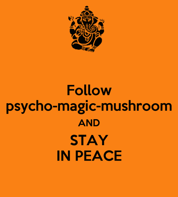 Follow psycho-magic-mushroom AND STAY IN PEACE