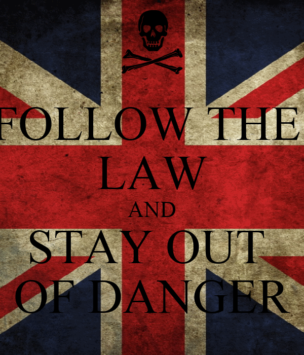 FOLLOW THE  LAW AND STAY OUT  OF DANGER