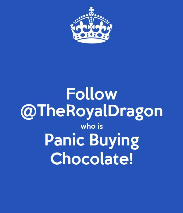 Follow @TheRoyalDragon who is Panic Buying Chocolate!