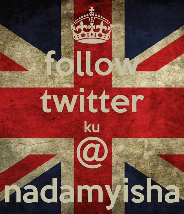 follow twitter ku @ nadamyisha