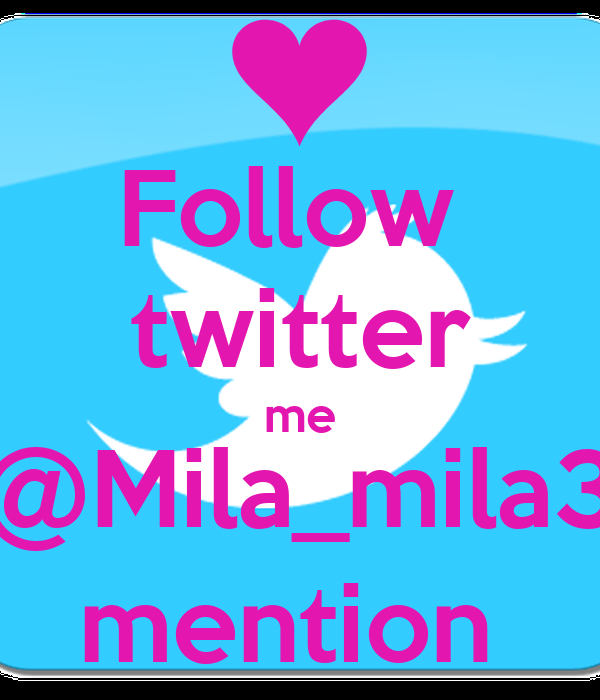 Follow  twitter me @Mila_mila3 mention