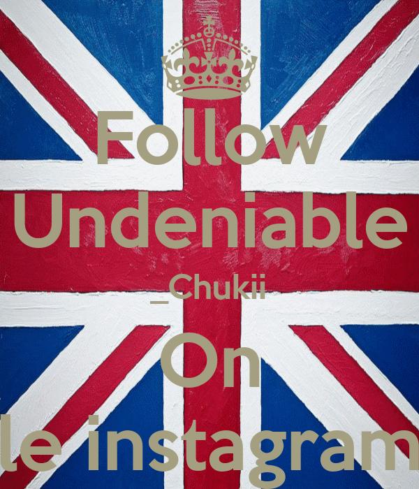Follow Undeniable _Chukii On le instagram