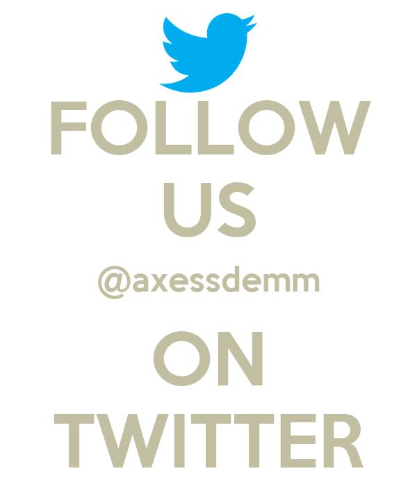 FOLLOW US @axessdemm ON TWITTER