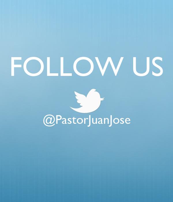 FOLLOW US  @PastorJuanJose