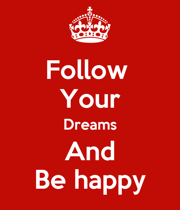 Follow  Your Dreams And Be happy