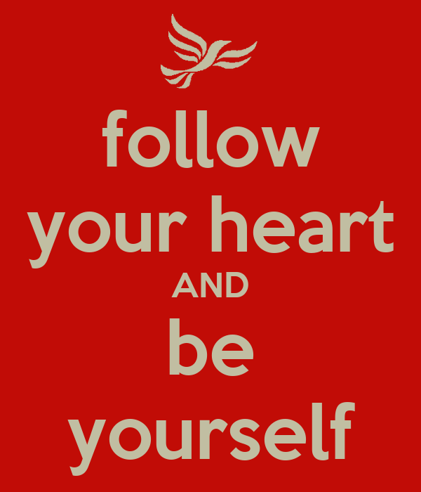 follow your heart AND be yourself