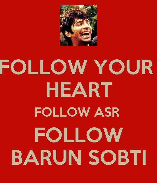 FOLLOW YOUR  HEART FOLLOW ASR  FOLLOW BARUN SOBTI