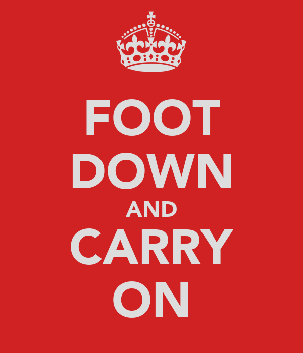 FOOT DOWN AND CARRY ON