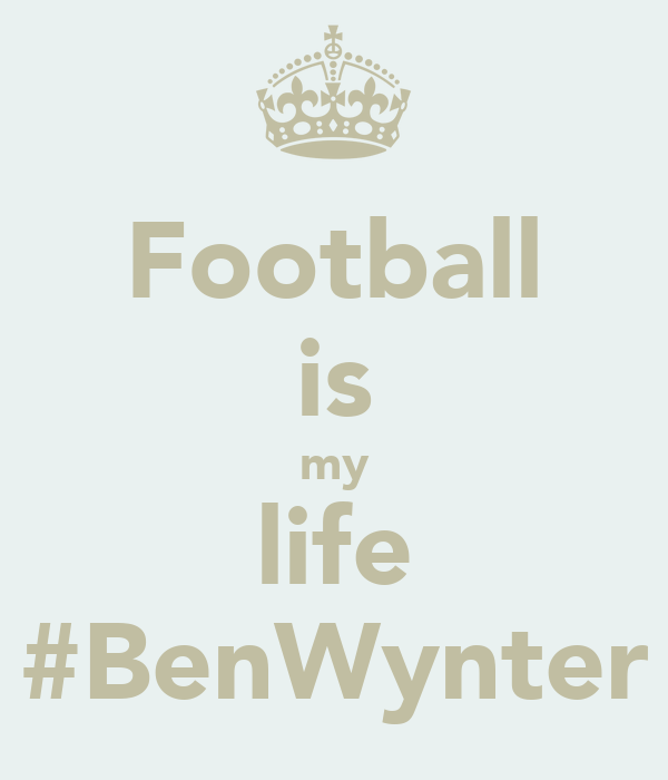 Football is my life #BenWynter