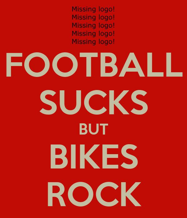 FOOTBALL SUCKS BUT BIKES ROCK