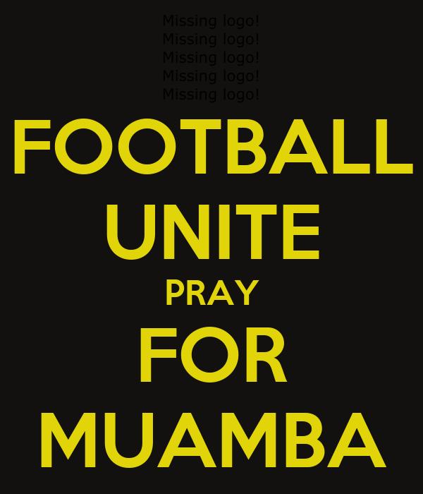 FOOTBALL UNITE PRAY FOR MUAMBA