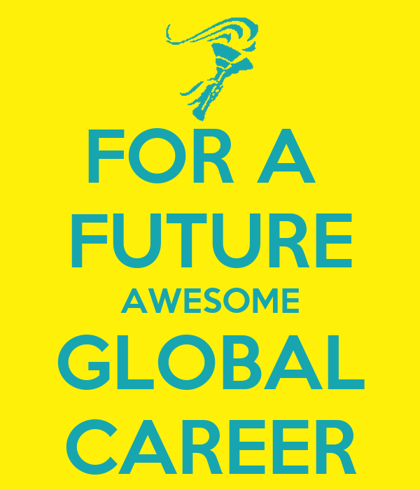 FOR A  FUTURE AWESOME GLOBAL CAREER