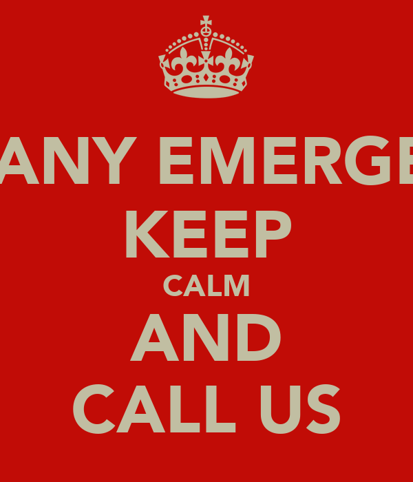 FOR ANY EMERGENCY KEEP CALM AND CALL US