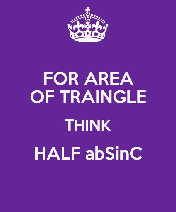 FOR AREA OF TRAINGLE THINK HALF abSinC