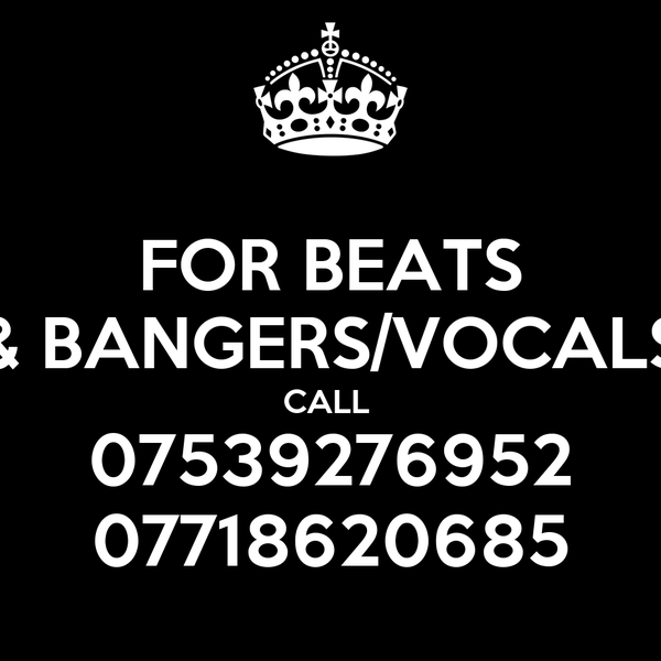 FOR BEATS & BANGERS/VOCALS CALL  07539276952 07718620685