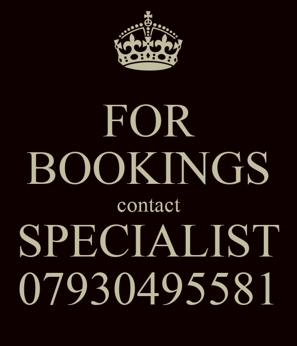 FOR BOOKINGS contact SPECIALIST 07930495581