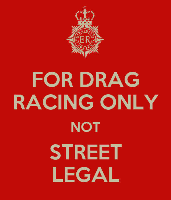 FOR DRAG RACING ONLY NOT STREET LEGAL