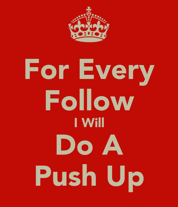 For Every Follow I Will Do A Push Up