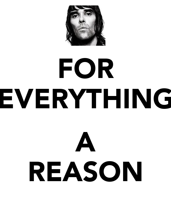 FOR EVERYTHING  A REASON