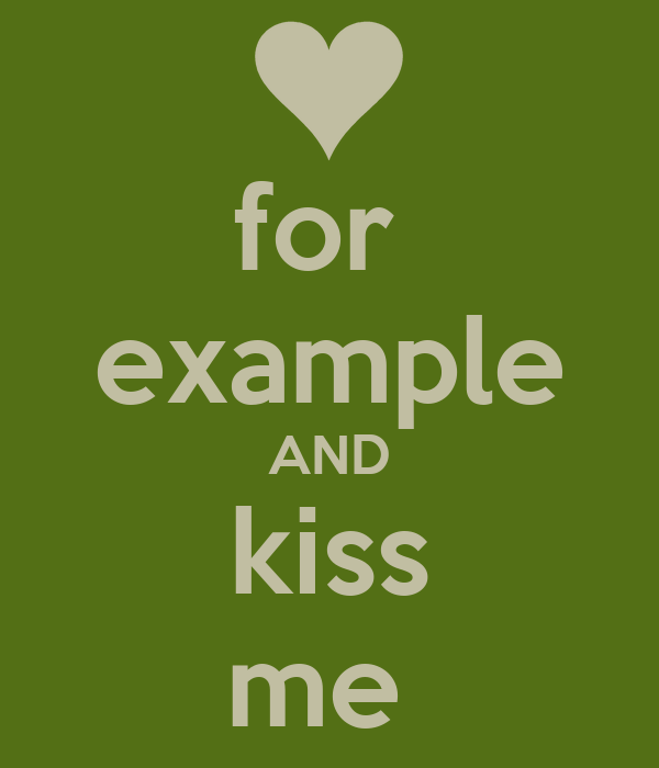 for  example AND kiss me