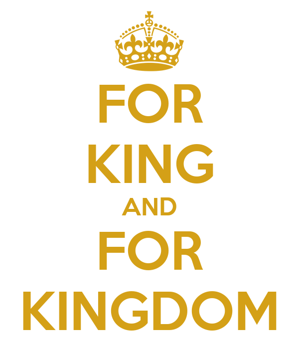 FOR KING AND FOR KINGDOM