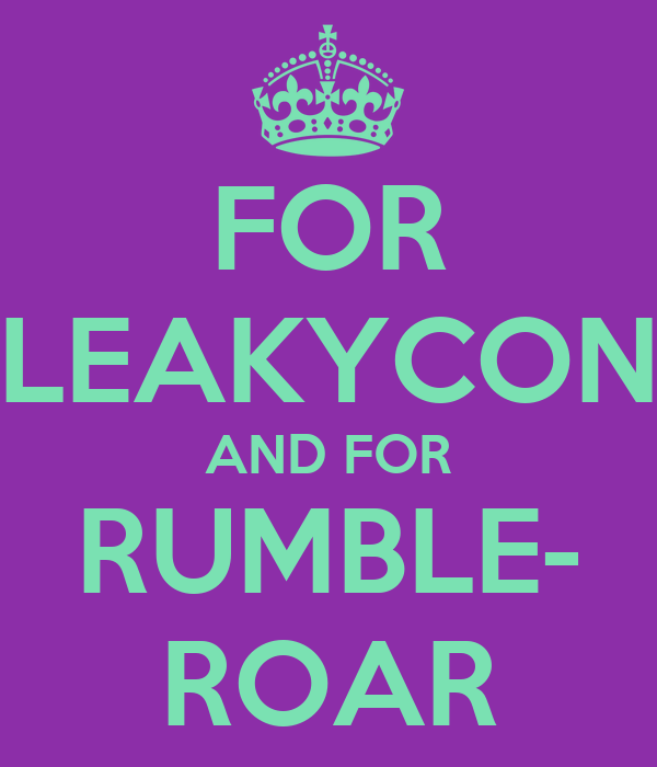 FOR LEAKYCON AND FOR RUMBLE- ROAR