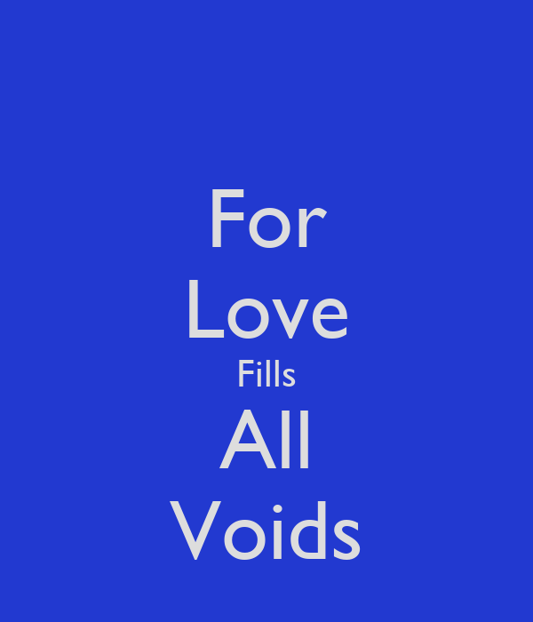 For Love Fills All Voids