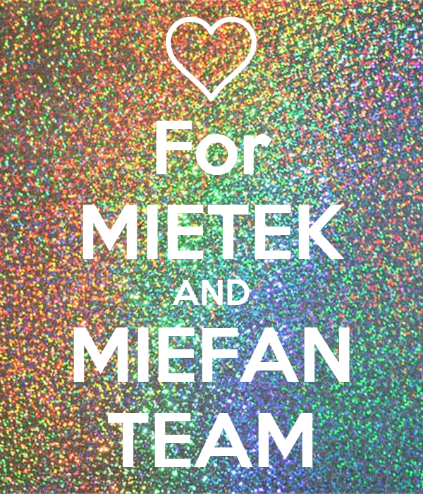 For MIETEK AND MIEFAN TEAM