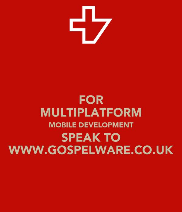 FOR MULTIPLATFORM MOBILE DEVELOPMENT SPEAK TO WWW.GOSPELWARE.CO.UK