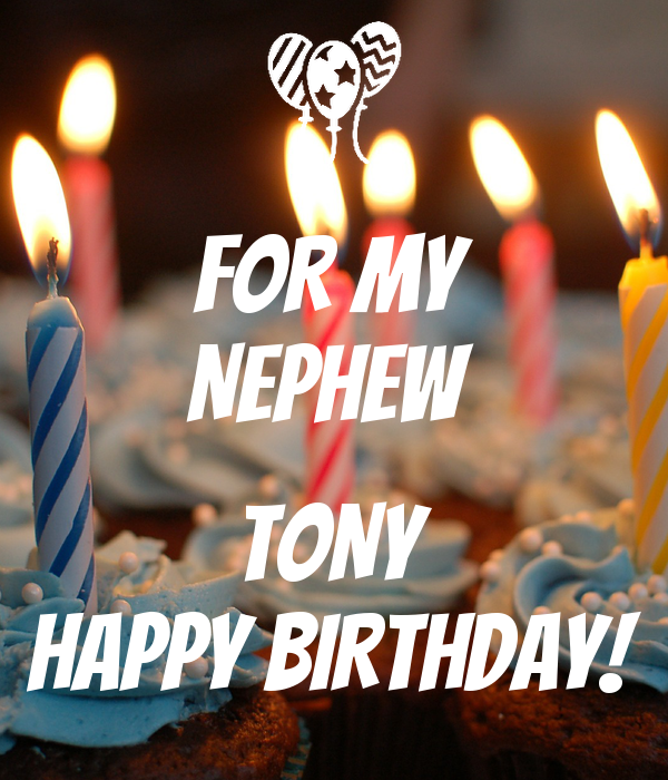 FOR MY NEPHEW   TONY HAPPY BIRTHDAY!