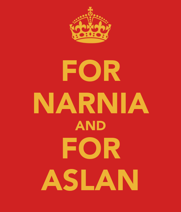 FOR NARNIA AND FOR ASLAN