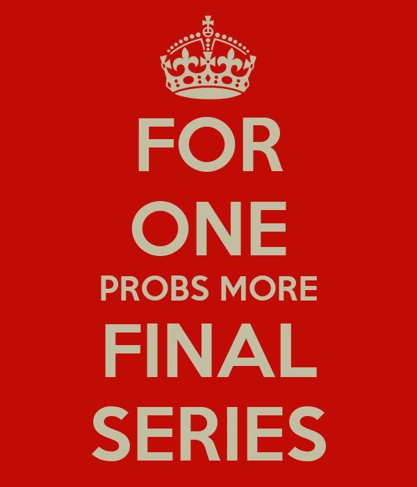 FOR ONE PROBS MORE FINAL SERIES