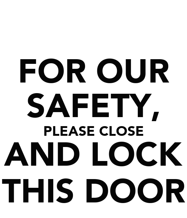 FOR OUR SAFETY PLEASE CLOSE AND LOCK THIS DOOR Poster Just Me