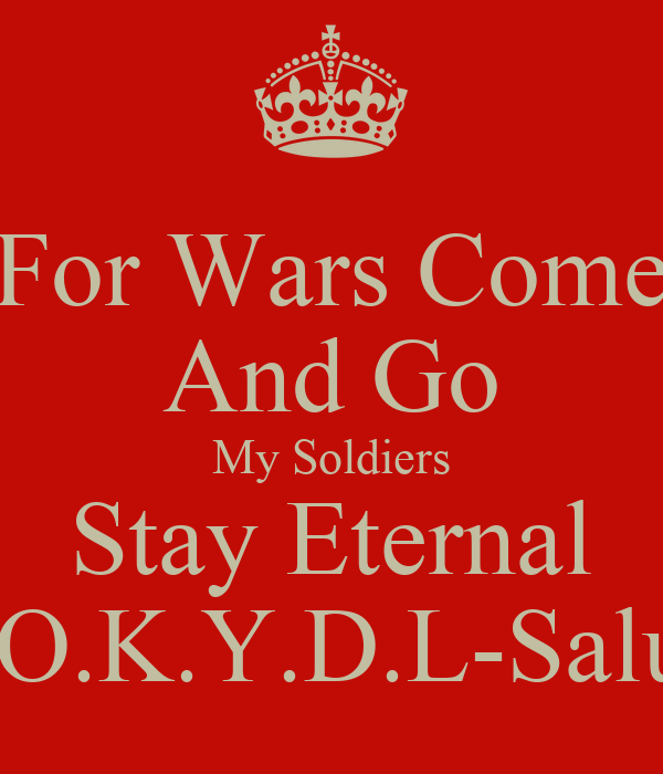 For Wars Come And Go My Soldiers Stay Eternal K.O.K.Y.D.L-Salute