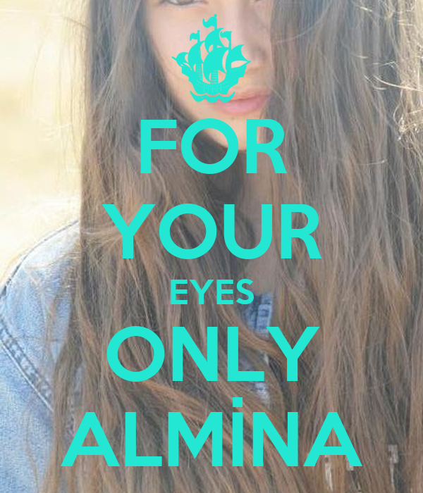 FOR YOUR EYES ONLY ALMİNA