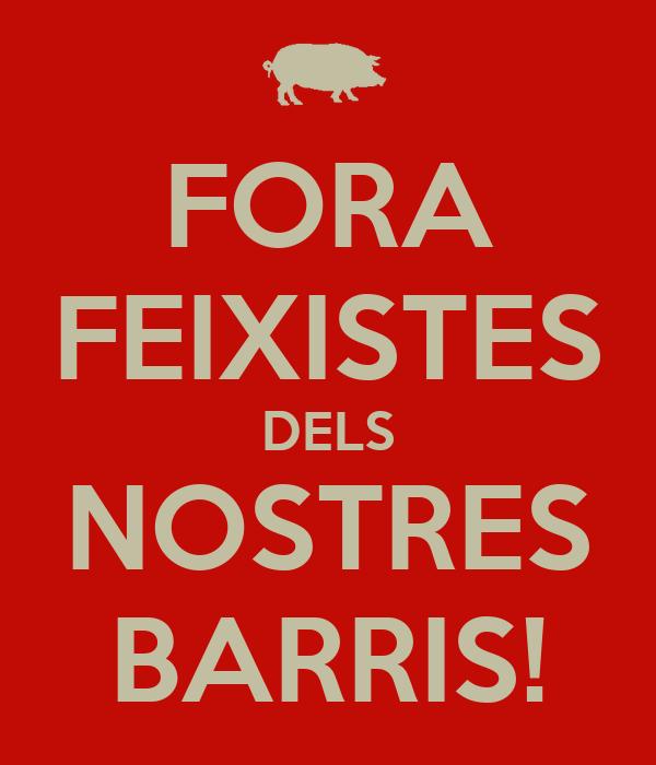 FORA FEIXISTES DELS NOSTRES BARRIS!