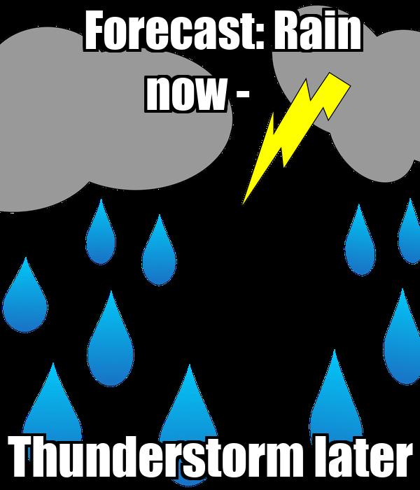 Forecast: Rain now -    Thunderstorm later