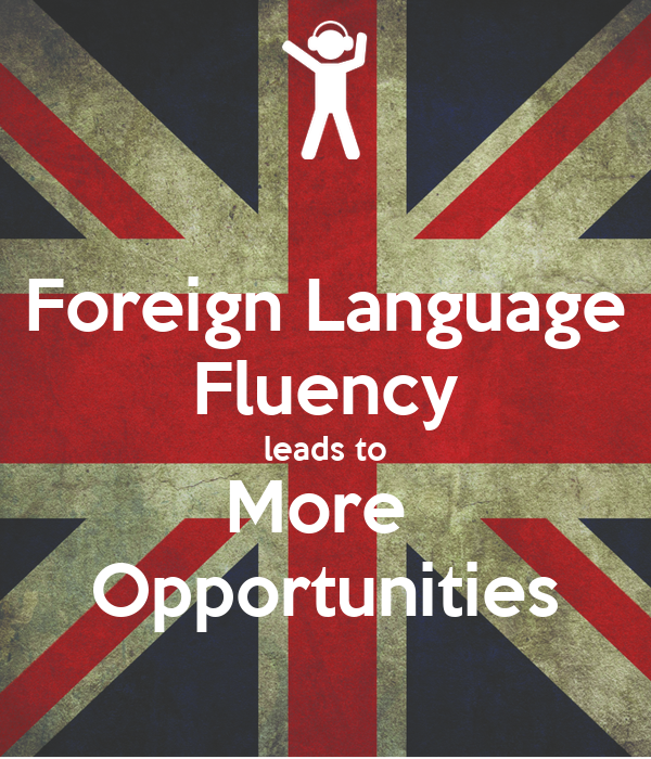 Foreign Language Fluency leads to More  Opportunities