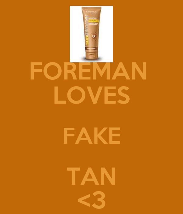 FOREMAN  LOVES FAKE TAN <3