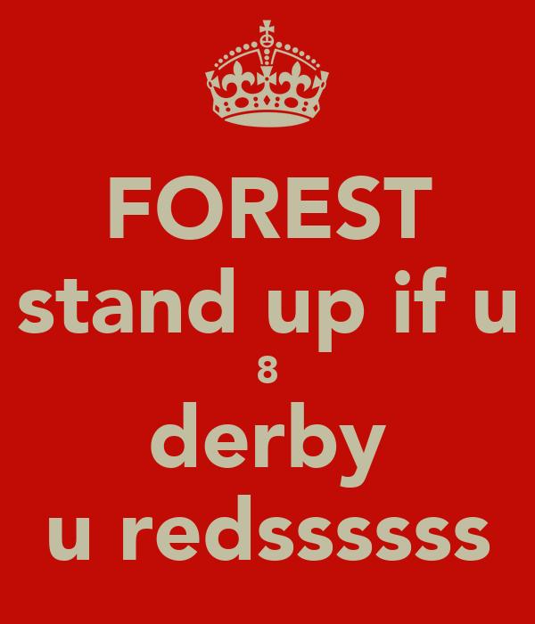 FOREST stand up if u 8 derby u redssssss