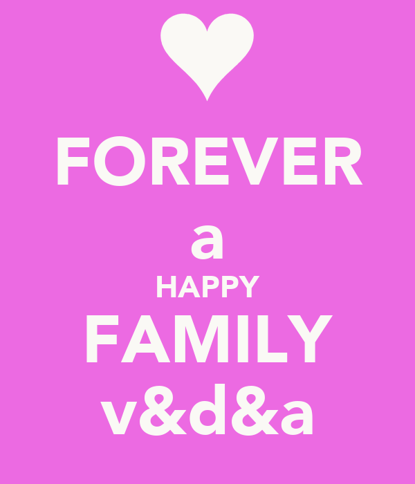 FOREVER a HAPPY FAMILY v&d&a