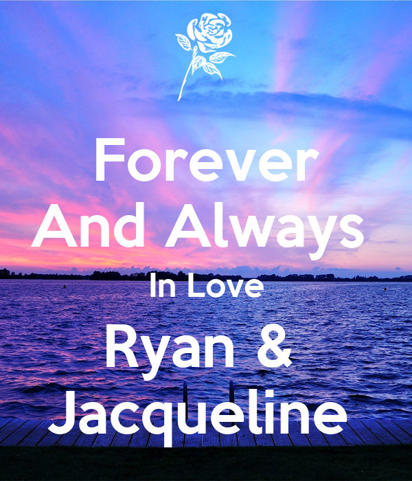 Forever And Always  In Love Ryan &  Jacqueline