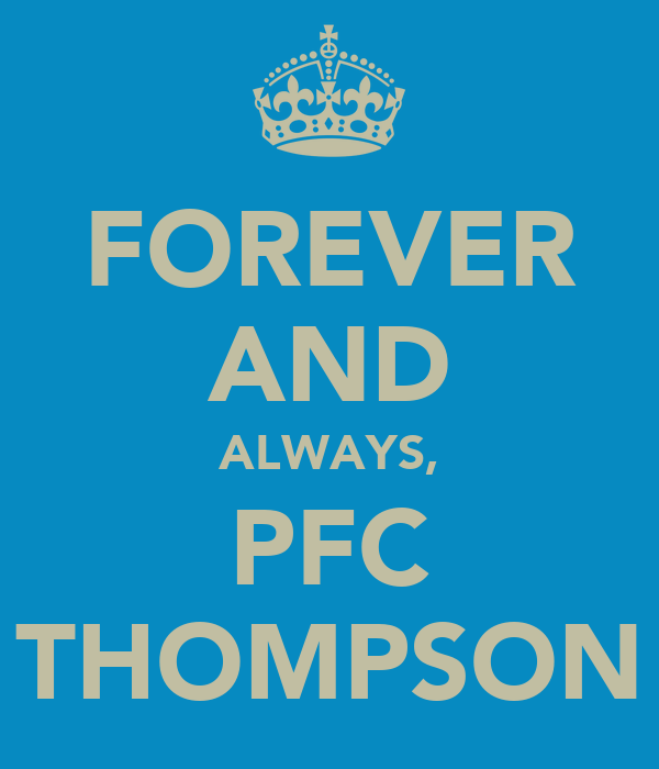 FOREVER AND ALWAYS, PFC THOMPSON